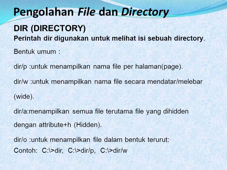 DIR (DIRECTORY) Perintah dir digunakan untuk melihat isi sebuah directory. Bentuk umum : dir/p :untuk menampilkan nama file per halaman(page). dir/w :