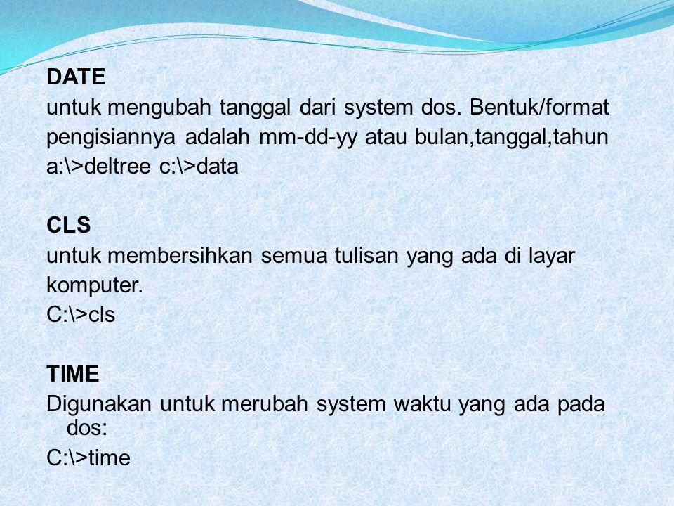 DATE untuk mengubah tanggal dari system dos. Bentuk/format pengisiannya adalah mm-dd-yy atau bulan,tanggal,tahun a:\>deltree c:\>data CLS untuk member