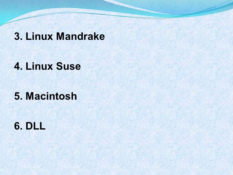 3. Linux Mandrake 4. Linux Suse 5. Macintosh 6. DLL