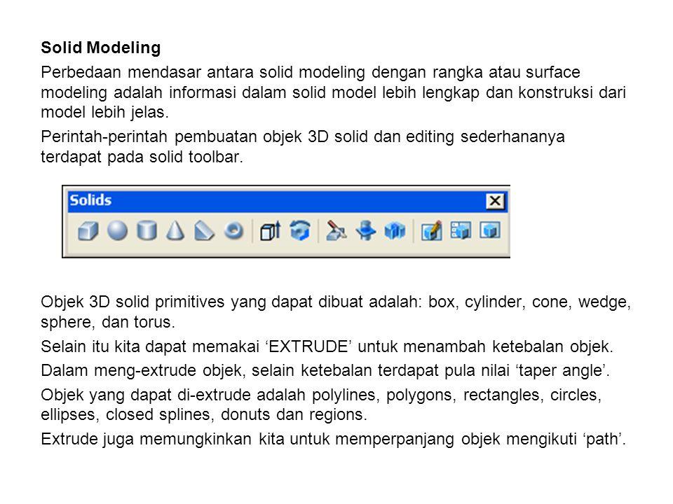 Solid Modeling Perbedaan mendasar antara solid modeling dengan rangka atau surface modeling adalah informasi dalam solid model lebih lengkap dan konst