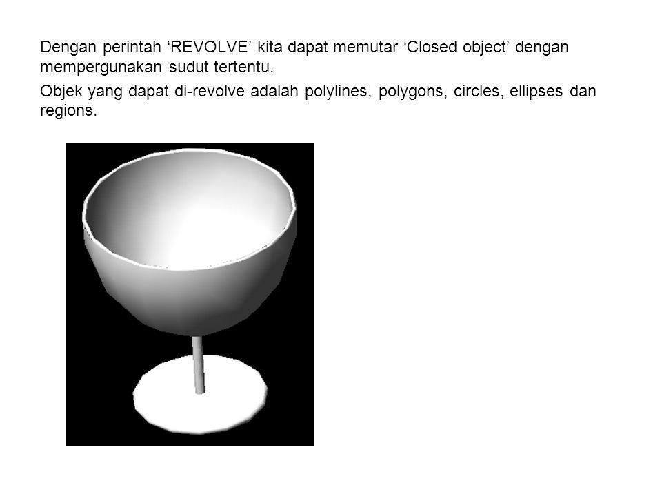Dengan perintah 'REVOLVE' kita dapat memutar 'Closed object' dengan mempergunakan sudut tertentu. Objek yang dapat di-revolve adalah polylines, polygo