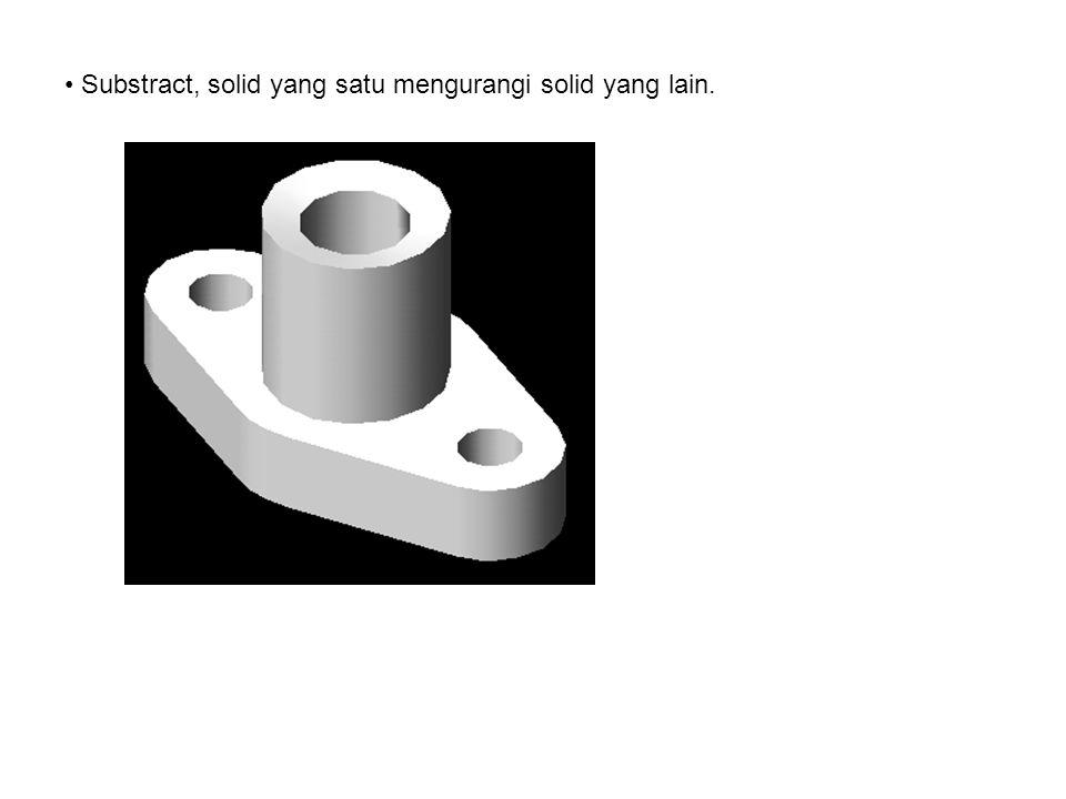 • Substract, solid yang satu mengurangi solid yang lain.