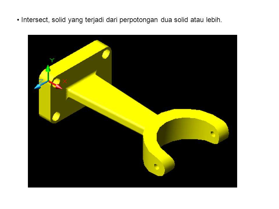 • Intersect, solid yang terjadi dari perpotongan dua solid atau lebih.