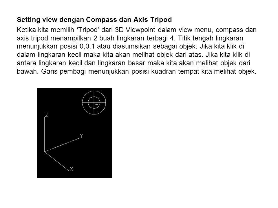 Setting view dengan Compass dan Axis Tripod Ketika kita memilih 'Tripod' dari 3D Viewpoint dalam view menu, compass dan axis tripod menampilkan 2 buah