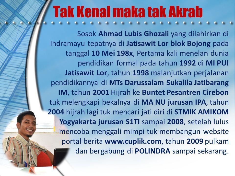 Tak Kenal maka tak Akrab Sosok Ahmad Lubis Ghozali yang dilahirkan di Indramayu tepatnya di Jatisawit Lor blok Bojong pada tanggal 10 Mei 198x, Pertam