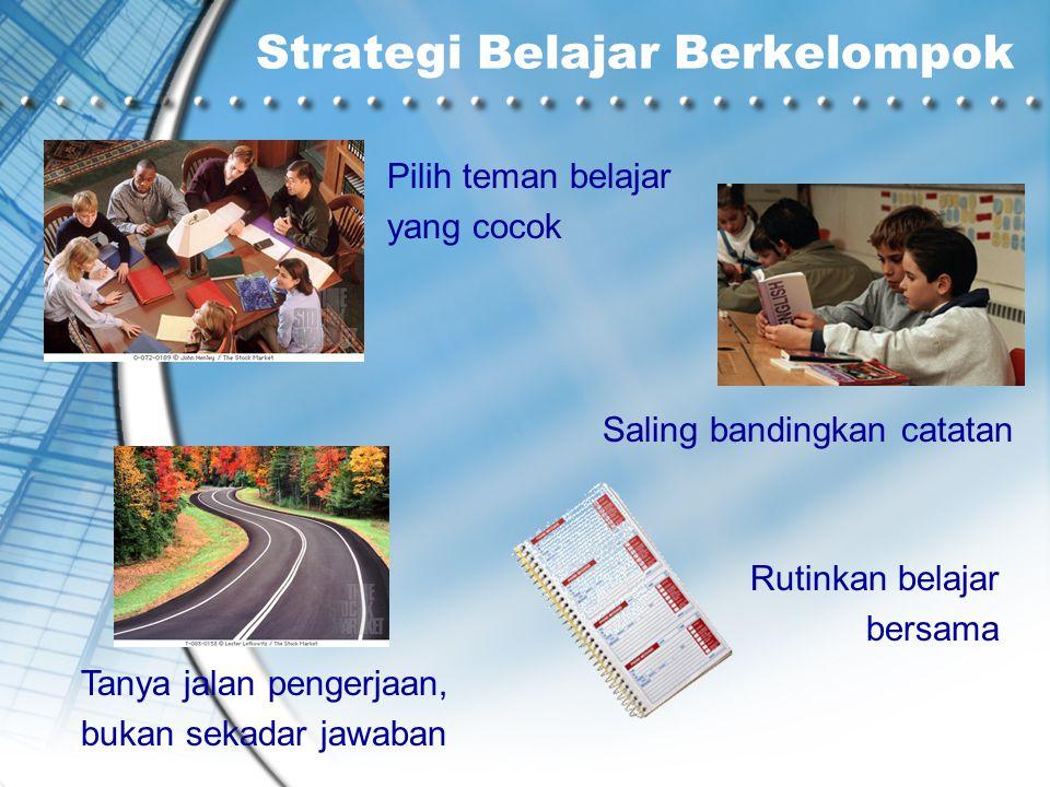Strategi Belajar Berkelompok Pilih teman belajar yang cocok Tanya jalan pengerjaan, bukan sekadar jawaban Saling bandingkan catatan Rutinkan belajar b