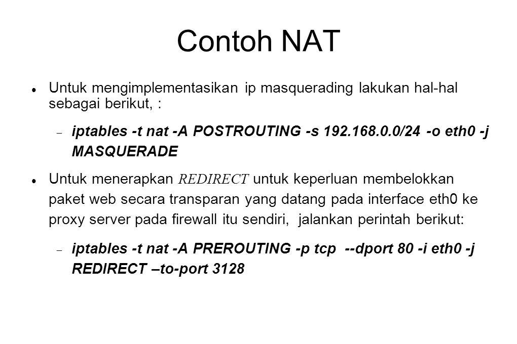 Contoh NAT  Untuk mengimplementasikan ip masquerading lakukan hal-hal sebagai berikut, :  iptables -t nat -A POSTROUTING -s 192.168.0.0/24 -o eth0 -