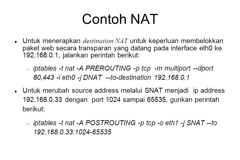 Contoh NAT  Untuk menerapkan destination NAT untuk keperluan membelokkan paket web secara transparan yang datang pada interface eth0 ke 192.168.0.1,