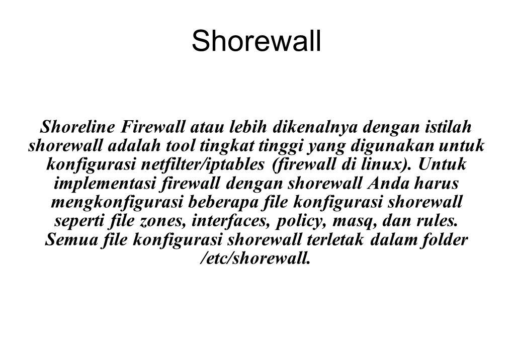 Shorewall Shoreline Firewall atau lebih dikenalnya dengan istilah shorewall adalah tool tingkat tinggi yang digunakan untuk konfigurasi netfilter/ipta