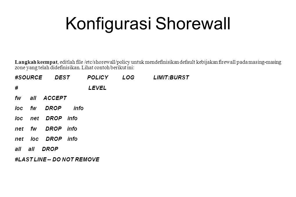 Konfigurasi Shorewall Langkah keempat, editlah file /etc/shorewall/policy untuk mendefinisikan default kebijakan firewall pada masing-masing zone yang
