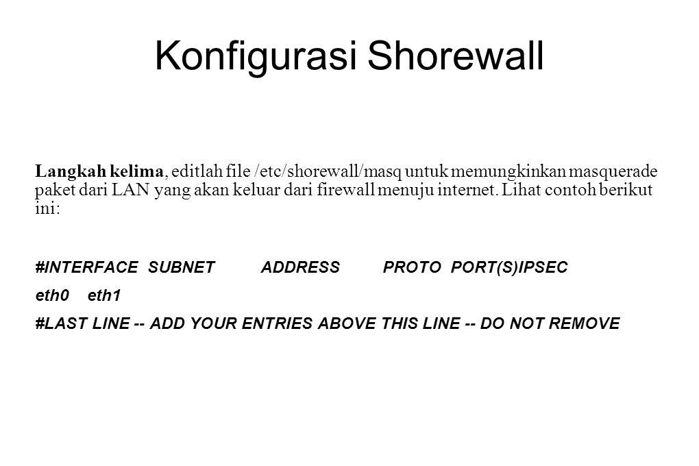 Konfigurasi Shorewall Langkah kelima, editlah file /etc/shorewall/masq untuk memungkinkan masquerade paket dari LAN yang akan keluar dari firewall men
