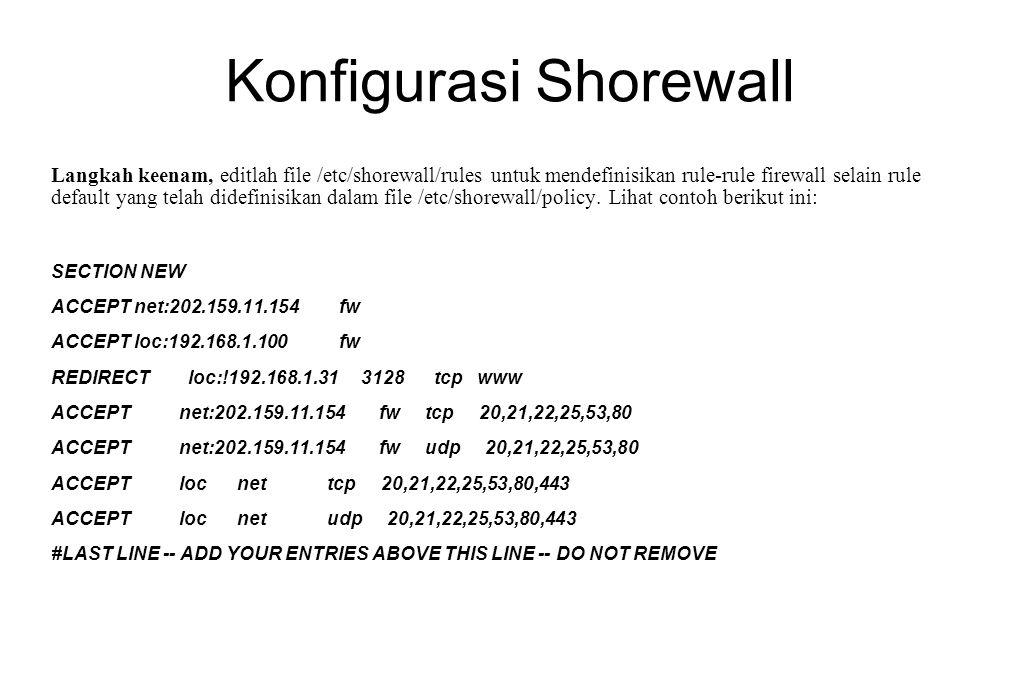 Konfigurasi Shorewall Langkah keenam, editlah file /etc/shorewall/rules untuk mendefinisikan rule-rule firewall selain rule default yang telah didefin