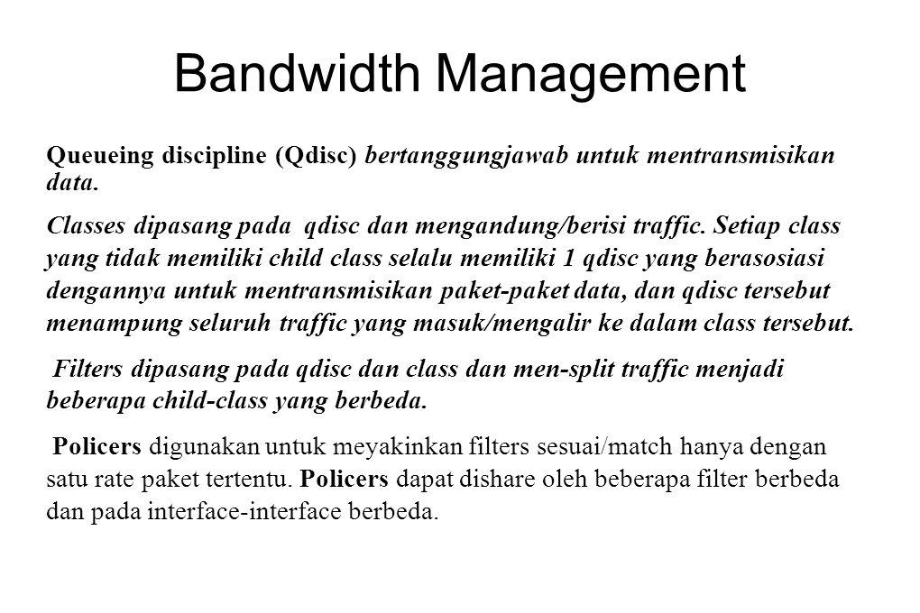 Bandwidth Management Queueing discipline (Qdisc) bertanggungjawab untuk mentransmisikan data. Classes dipasang pada qdisc dan mengandung/berisi traffi