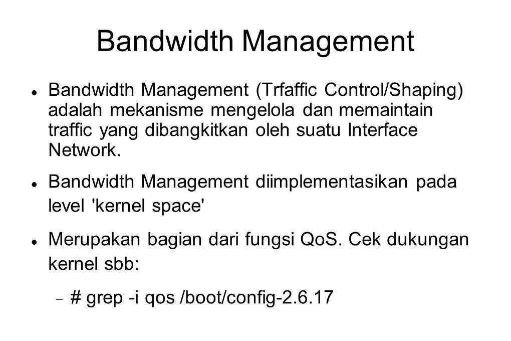 Bandwidth Management  Bandwidth Management (Trfaffic Control/Shaping) adalah mekanisme mengelola dan memaintain traffic yang dibangkitkan oleh suatu