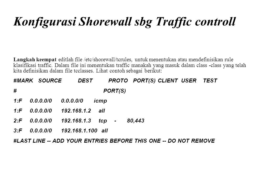 Konfigurasi Shorewall sbg Traffic controll Langkah keempat editlah file /etc/shorewall/tcrules, untuk menentukan atau mendefinisikan rule klasifikasi