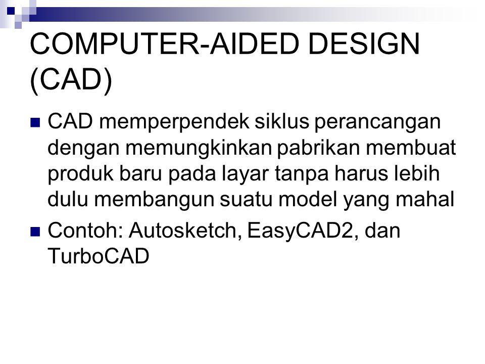 COMPUTER-AIDED DESIGN (CAD)  CAD memperpendek siklus perancangan dengan memungkinkan pabrikan membuat produk baru pada layar tanpa harus lebih dulu membangun suatu model yang mahal  Contoh: Autosketch, EasyCAD2, dan TurboCAD