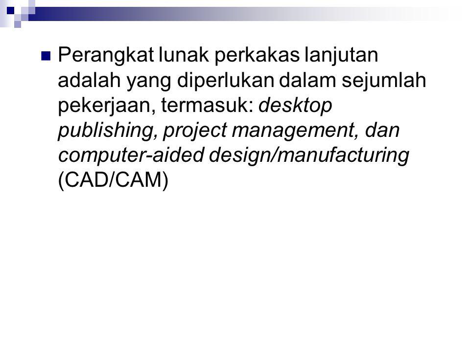  Perangkat lunak perkakas lanjutan adalah yang diperlukan dalam sejumlah pekerjaan, termasuk: desktop publishing, project management, dan computer-aided design/manufacturing (CAD/CAM)