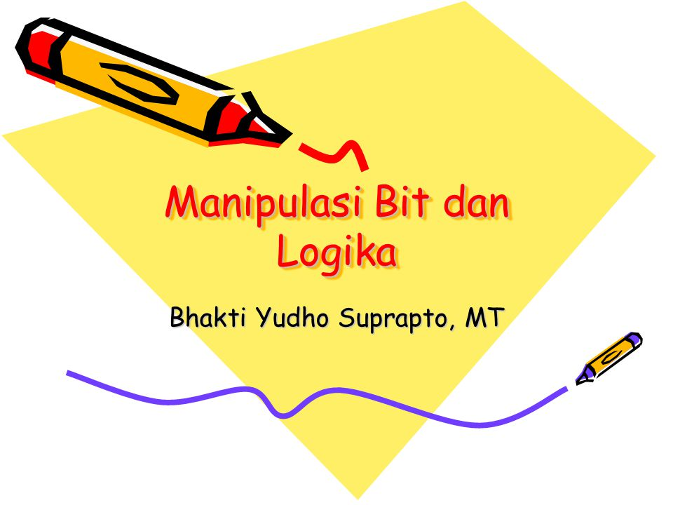 Manipulasi Bit dan Logika Bhakti Yudho Suprapto, MT