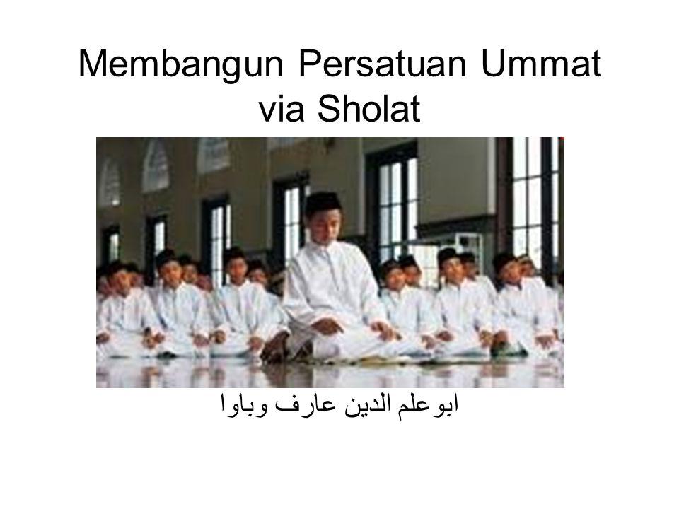 Membangun Persatuan Ummat via Sholat ابوعلم الدين عارف وباوا