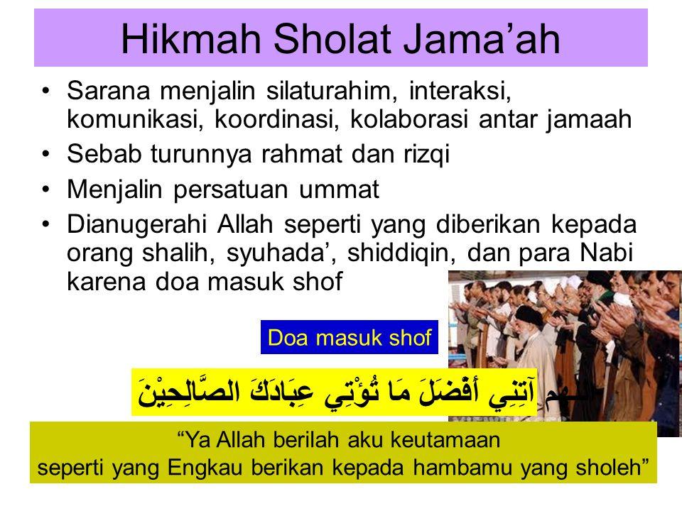 Hikmah Sholat Jama'ah •Sarana menjalin silaturahim, interaksi, komunikasi, koordinasi, kolaborasi antar jamaah •Sebab turunnya rahmat dan rizqi •Menja
