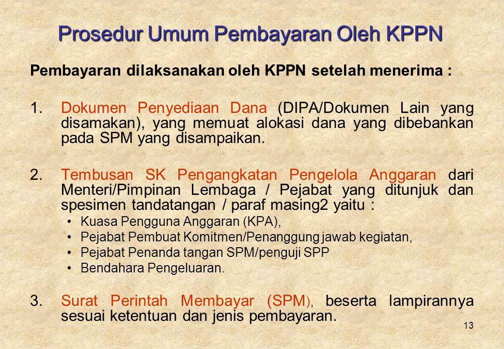 13 Prosedur Umum Pembayaran Oleh KPPN Pembayaran dilaksanakan oleh KPPN setelah menerima : 1.Dokumen Penyediaan Dana (DIPA/Dokumen Lain yang disamakan), yang memuat alokasi dana yang dibebankan pada SPM yang disampaikan.