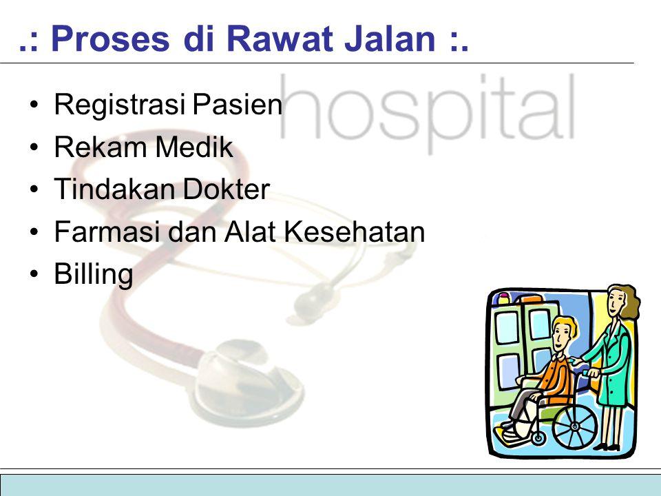  sistem informasi manajemen rumah sakit | sirumkit.: Proses di Rawat Jalan :. •Registrasi Pasien •Rekam Medik •Tindakan Dokter •Farmasi dan Alat Kese