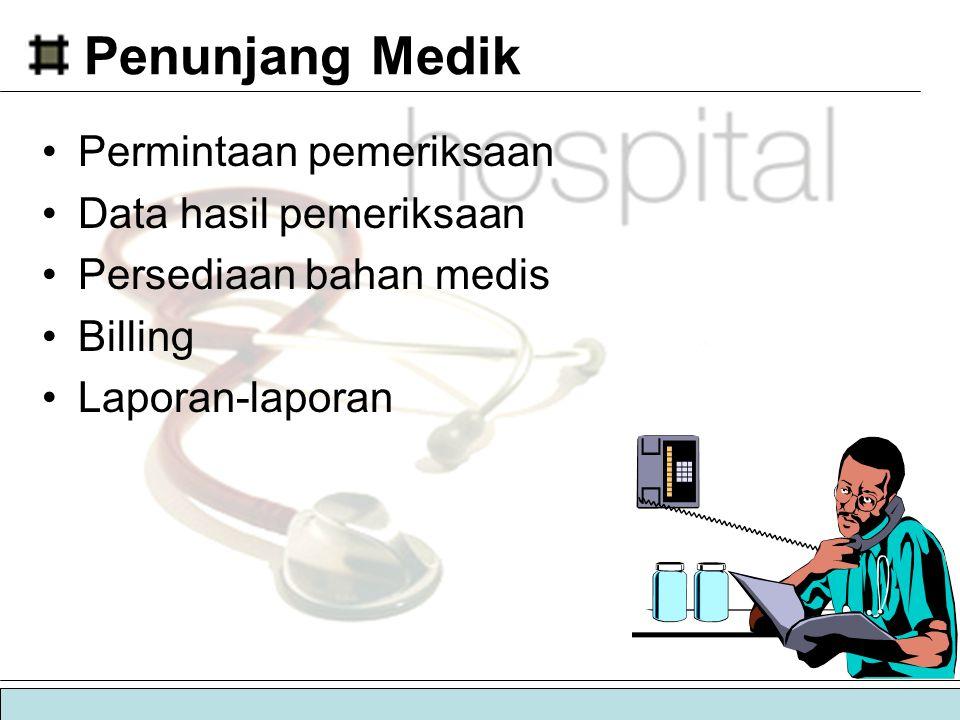  sistem informasi manajemen rumah sakit | sirumkit Penunjang Medik •Permintaan pemeriksaan •Data hasil pemeriksaan •Persediaan bahan medis •Billing •