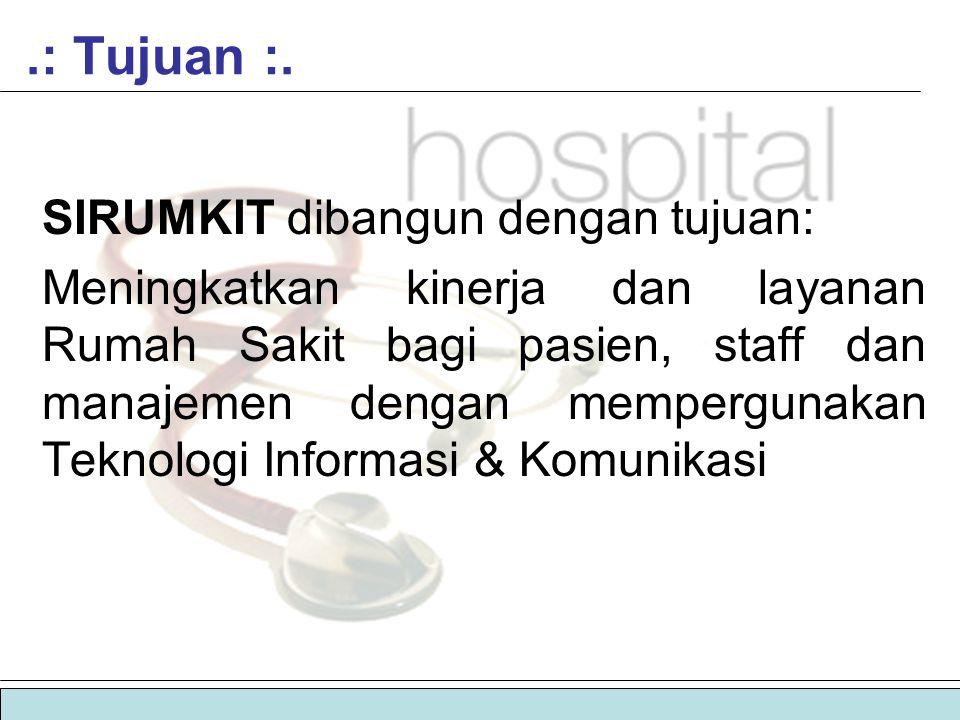  sistem informasi manajemen rumah sakit | sirumkit.: Tujuan :. SIRUMKIT dibangun dengan tujuan: Meningkatkan kinerja dan layanan Rumah Sakit bagi pas