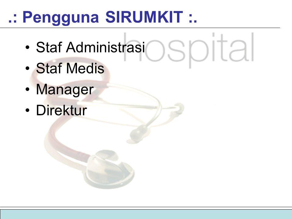  sistem informasi manajemen rumah sakit | sirumkit.: Pengguna SIRUMKIT :. •Staf Administrasi •Staf Medis •Manager •Direktur