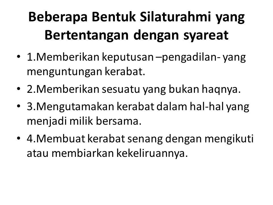 Beberapa Bentuk Silaturahmi yang Bertentangan dengan syareat • 1.Memberikan keputusan –pengadilan- yang menguntungan kerabat.