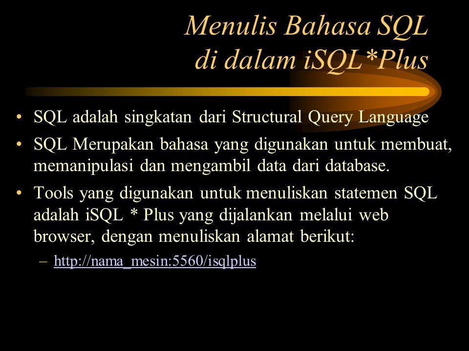 Menulis Bahasa SQL di dalam iSQL*Plus •SQL adalah singkatan dari Structural Query Language •SQL Merupakan bahasa yang digunakan untuk membuat, memanip