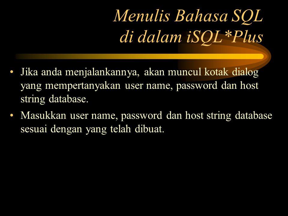 Menulis Bahasa SQL di dalam iSQL*Plus •Jika anda menjalankannya, akan muncul kotak dialog yang mempertanyakan user name, password dan host string data