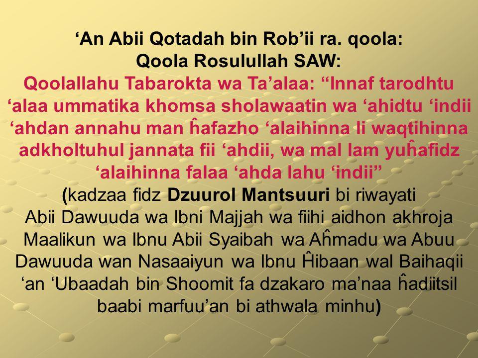 """'An Abii Qotadah bin Rob'ii ra. qoola: Qoola Rosulullah SAW: Qoolallahu Tabarokta wa Ta'alaa: """"Innaf tarodhtu 'alaa ummatika khomsa sholawaatin wa 'ah"""