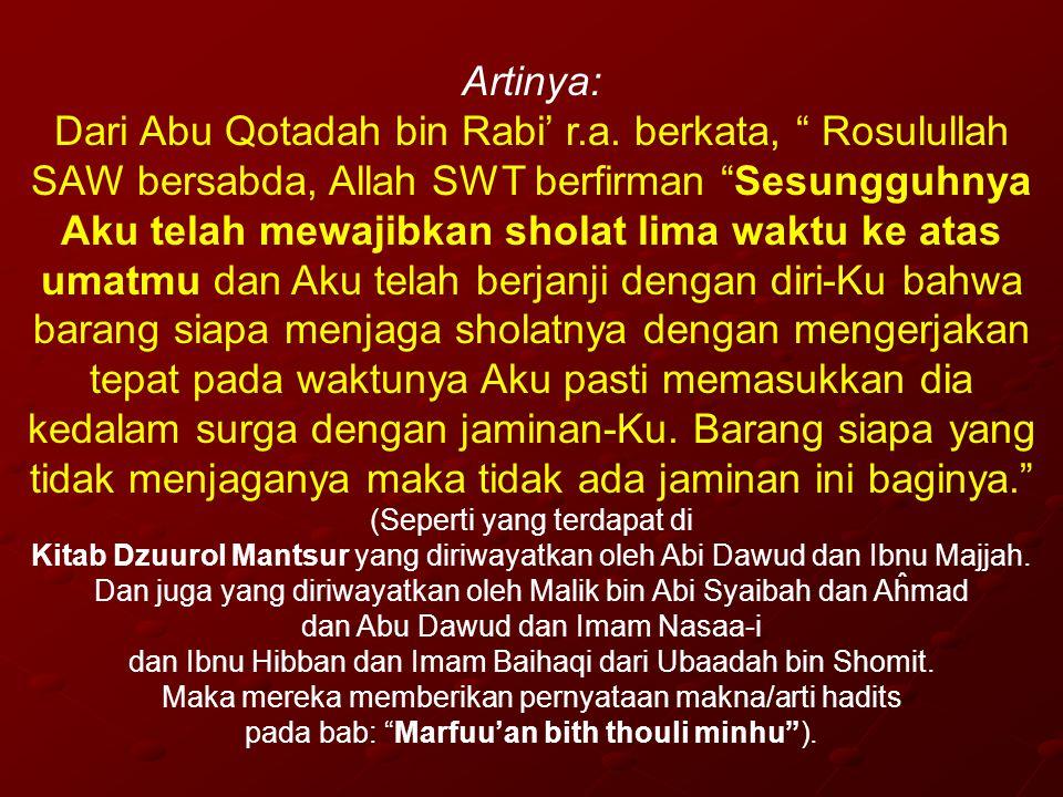 """Artinya: Dari Abu Qotadah bin Rabi' r.a. berkata, """" Rosulullah SAW bersabda, Allah SWT berfirman """"Sesungguhnya Aku telah mewajibkan sholat lima waktu"""
