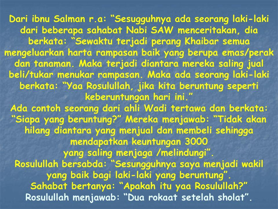 "Dari ibnu Salman r.a: ""Sesugguhnya ada seorang laki-laki dari beberapa sahabat Nabi SAW menceritakan, dia berkata: ""Sewaktu terjadi perang Khaibar sem"
