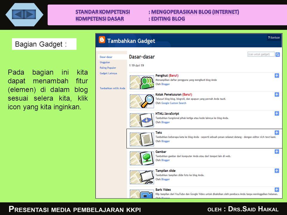 Bagian Gadget : Pada bagian ini kita dapat menambah fitur (elemen) di dalam blog sesuai selera kita, klik icon yang kita inginkan.