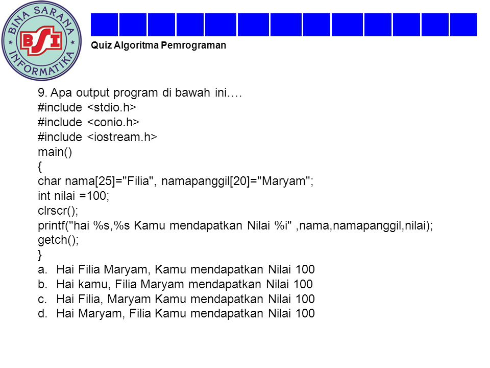 9. Apa output program di bawah ini…. #include main() { char nama[25]=