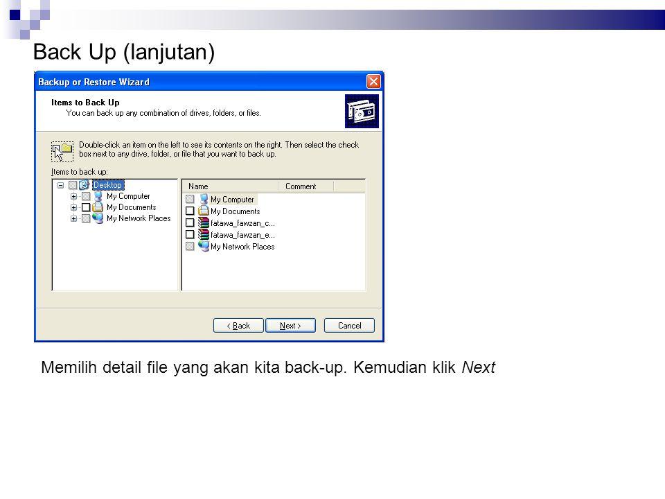 Back Up (lanjutan) Memilih detail file yang akan kita back-up. Kemudian klik Next