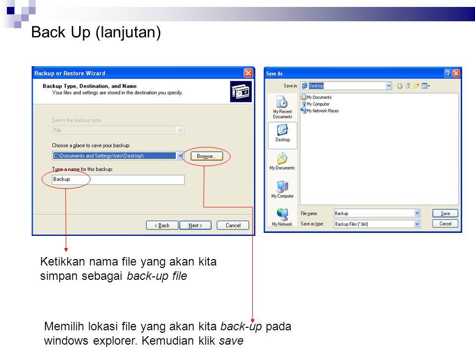 Ketikkan nama file yang akan kita simpan sebagai back-up file Memilih lokasi file yang akan kita back-up pada windows explorer. Kemudian klik save Bac