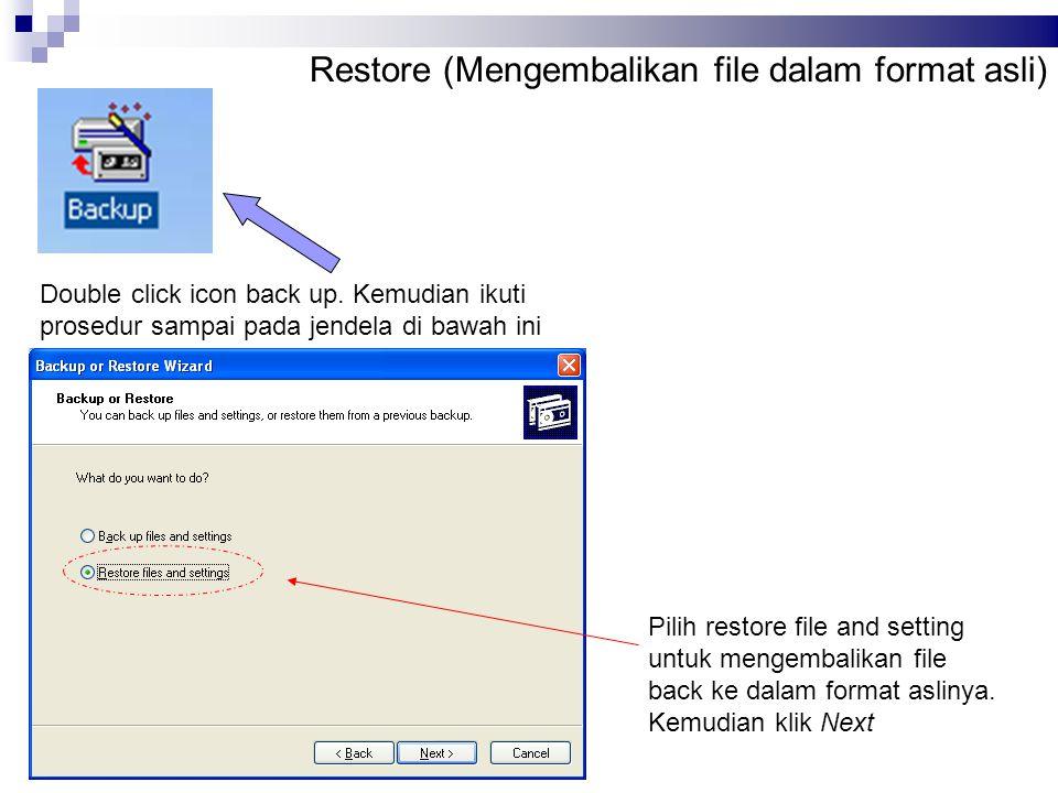 Restore (Mengembalikan file dalam format asli) Double click icon back up. Kemudian ikuti prosedur sampai pada jendela di bawah ini Pilih restore file