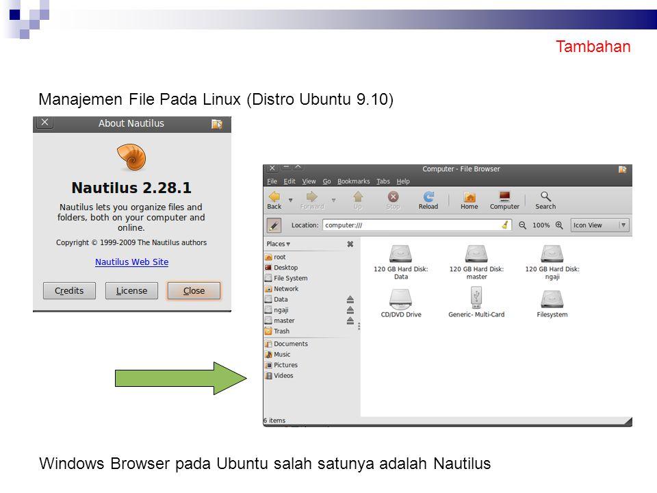 Tambahan Manajemen File Pada Linux (Distro Ubuntu 9.10) Windows Browser pada Ubuntu salah satunya adalah Nautilus