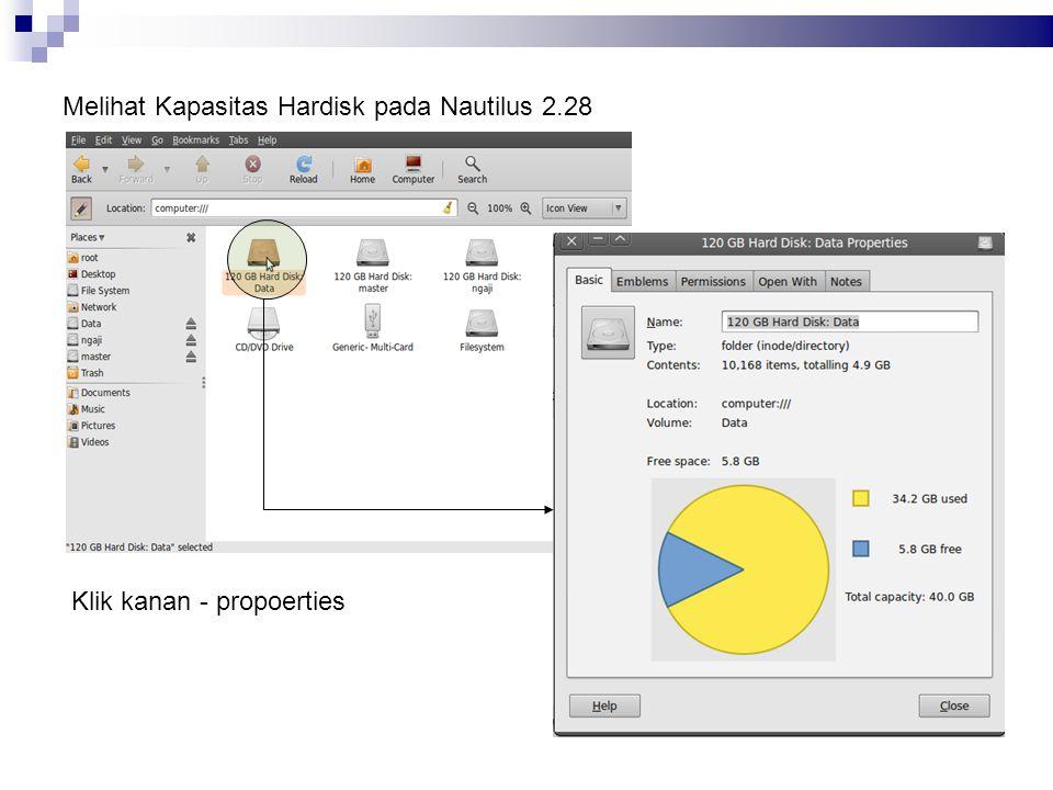 Melihat Kapasitas Hardisk pada Nautilus 2.28 Klik kanan - propoerties