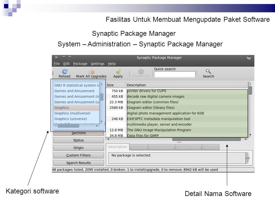 Fasilitas Untuk Membuat Mengupdate Paket Software Synaptic Package Manager System – Administration – Synaptic Package Manager Kategori software Detail