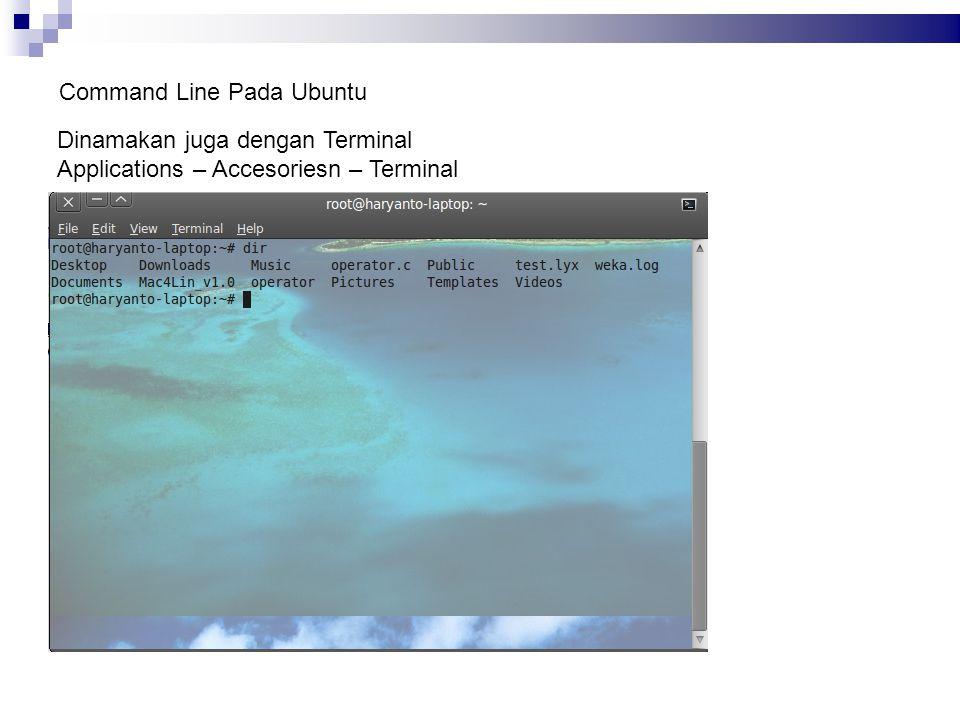 Command Line Pada Ubuntu Dinamakan juga dengan Terminal Applications – Accesoriesn – Terminal