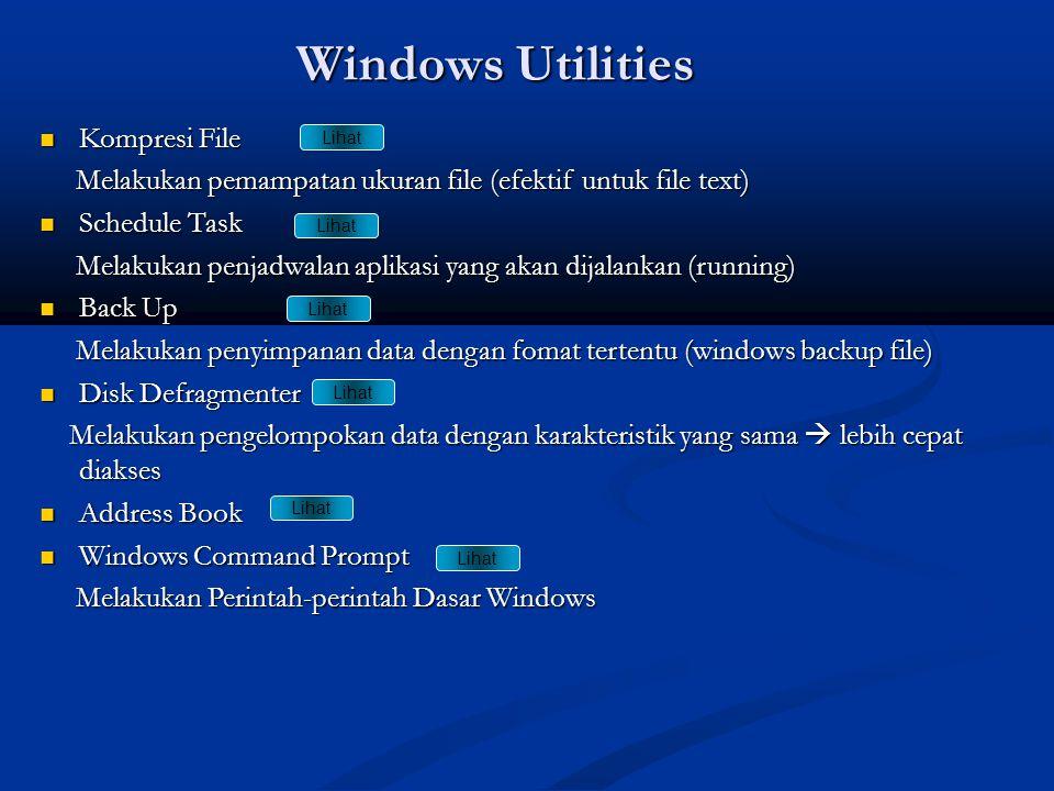 Windows Utilities  Kompresi File Melakukan pemampatan ukuran file (efektif untuk file text) Melakukan pemampatan ukuran file (efektif untuk file text