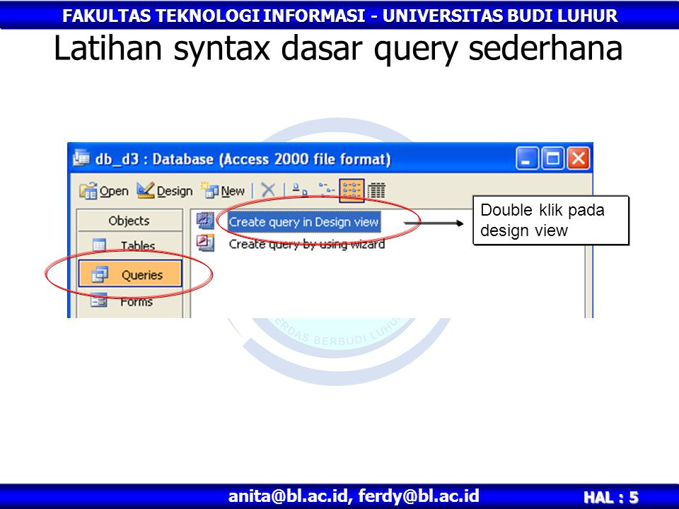 FAKULTAS TEKNOLOGI INFORMASI - UNIVERSITAS BUDI LUHUR HAL : 5 anita@bl.ac.id, ferdy@bl.ac.id Latihan syntax dasar query sederhana Double klik pada des