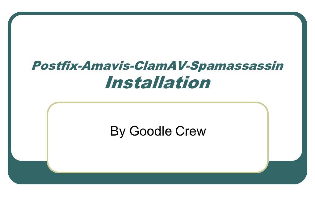 Postfix-Amavis-ClamAV-Spamassassin Installation By Goodle Crew