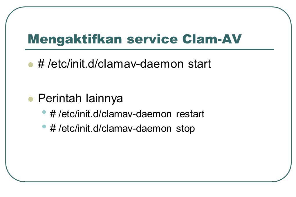 Mengaktifkan service Clam-AV  # /etc/init.d/clamav-daemon start  Perintah lainnya • # /etc/init.d/clamav-daemon restart • # /etc/init.d/clamav-daemo