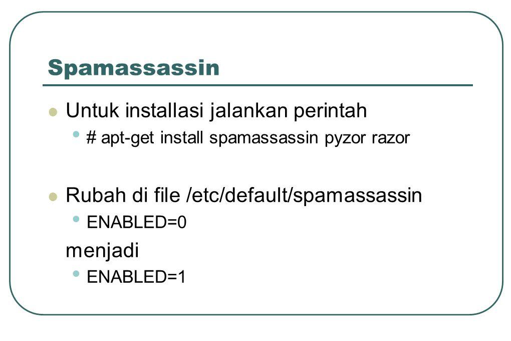 Spamassassin  Untuk installasi jalankan perintah • # apt-get install spamassassin pyzor razor  Rubah di file /etc/default/spamassassin • ENABLED=0 m