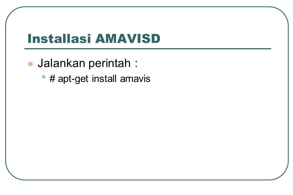 Installasi AMAVISD  Jalankan perintah : • # apt-get install amavis